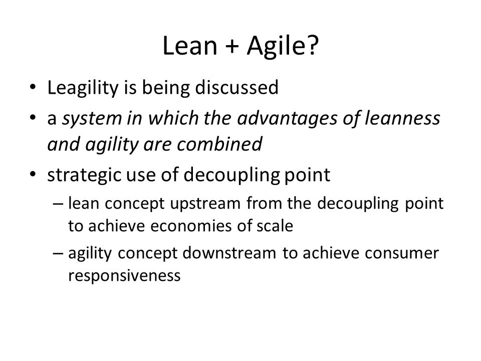 Lean + Agile Leagility is being discussed