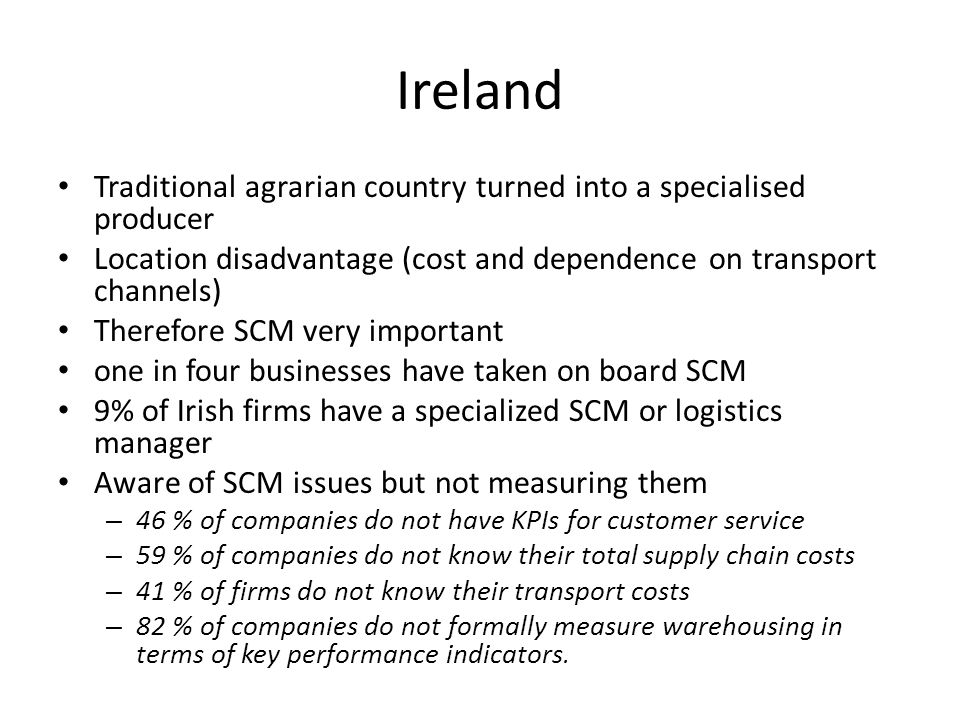 Ireland Traditional agrarian country turned into a specialised producer. Location disadvantage (cost and dependence on transport channels)