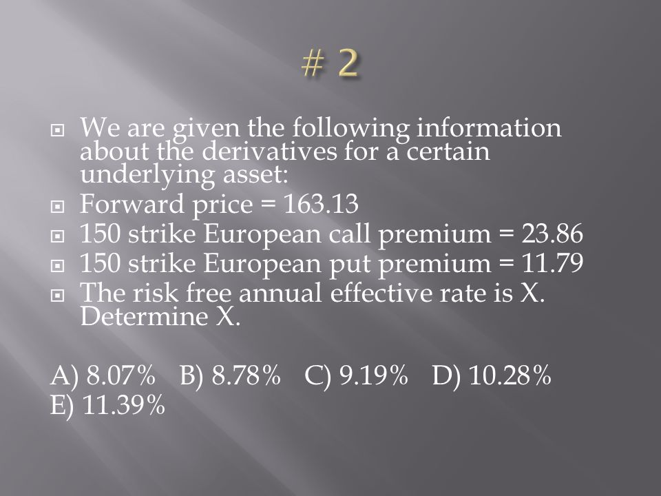 # 2 We are given the following information about the derivatives for a certain underlying asset: Forward price = 163.13.