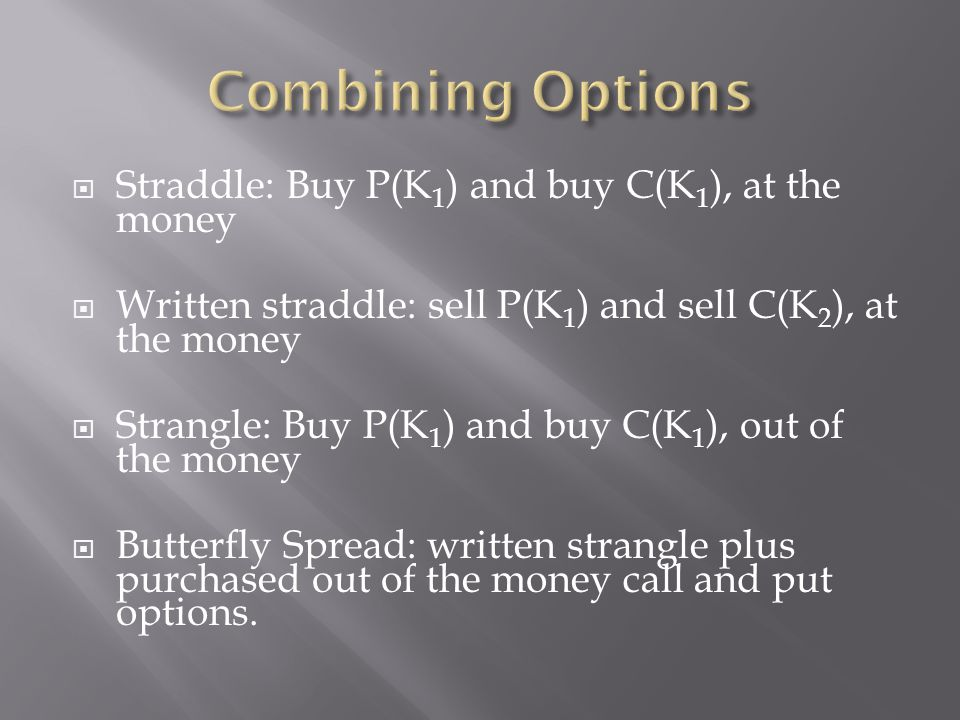 Combining Options Straddle: Buy P(K1) and buy C(K1), at the money