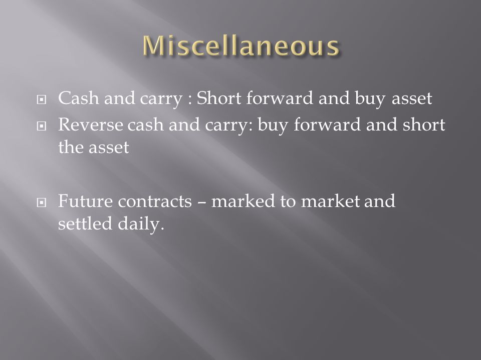 Miscellaneous Cash and carry : Short forward and buy asset