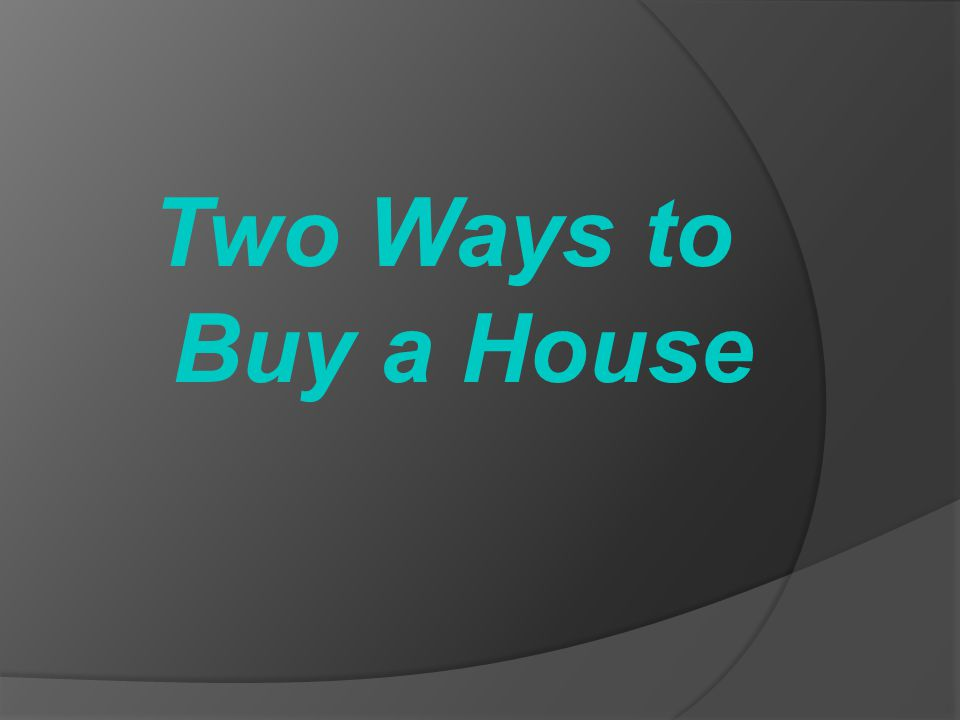Two Ways to Buy a House