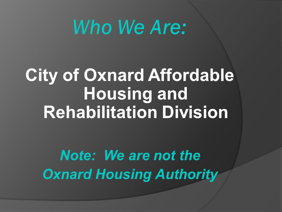 Who We Are: City of Oxnard Affordable Housing and Rehabilitation Division.