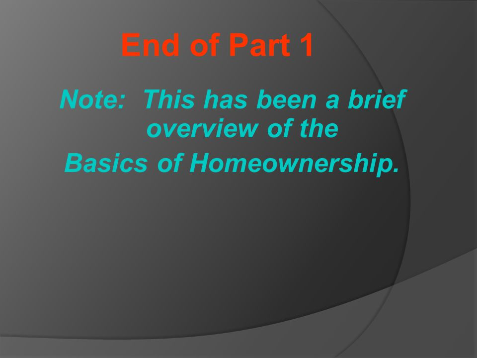 Note: This has been a brief overview of the Basics of Homeownership.