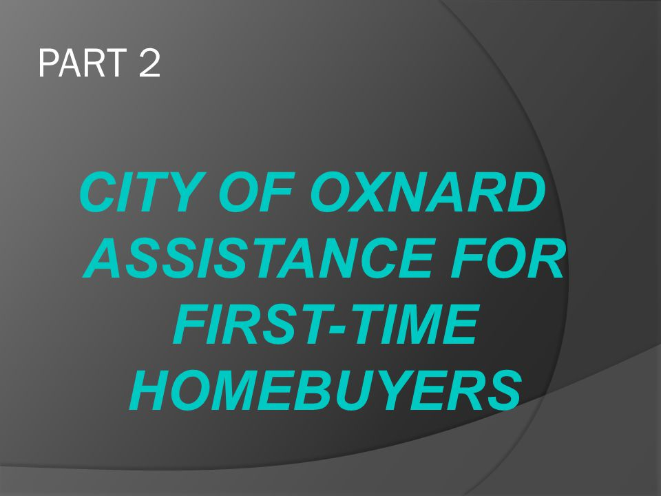 CITY OF OXNARD ASSISTANCE FOR FIRST-TIME HOMEBUYERS