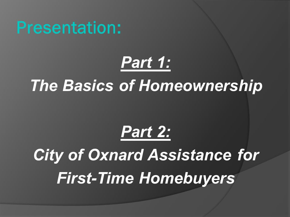 Presentation: Part 1: The Basics of Homeownership Part 2: