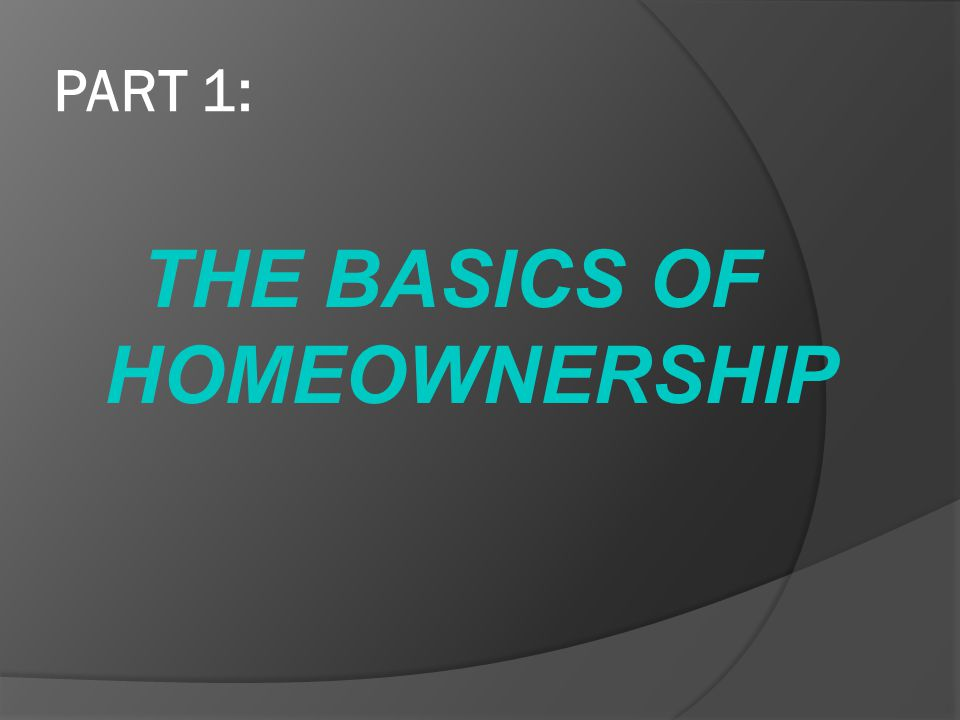 THE BASICS OF HOMEOWNERSHIP