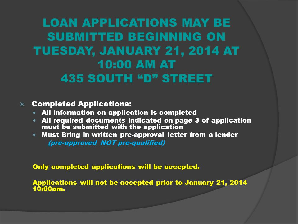 LOAN APPLICATIONS MAY BE SUBMITTED BEGINNING ON TUESDAY, JANUARY 21, 2014 AT 10:00 AM AT 435 SOUTH D STREET