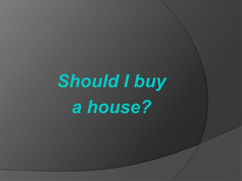 Should I buy a house