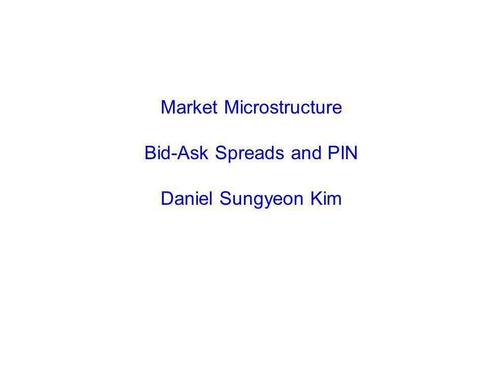 Market Microstructure Bid-Ask Spreads and PIN Daniel Sungyeon Kim