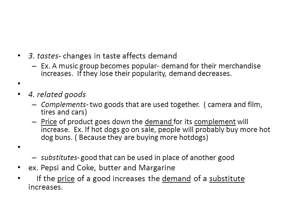 3. tastes- changes in taste affects demand 4. related goods