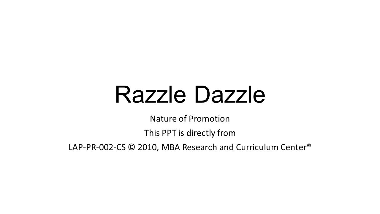 Razzle Dazzle Nature of Promotion This PPT is directly from