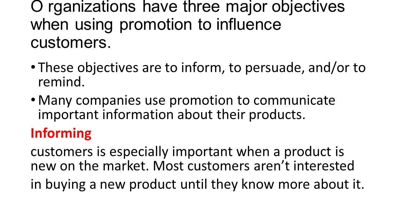 O rganizations have three major objectives when using promotion to influence customers.
