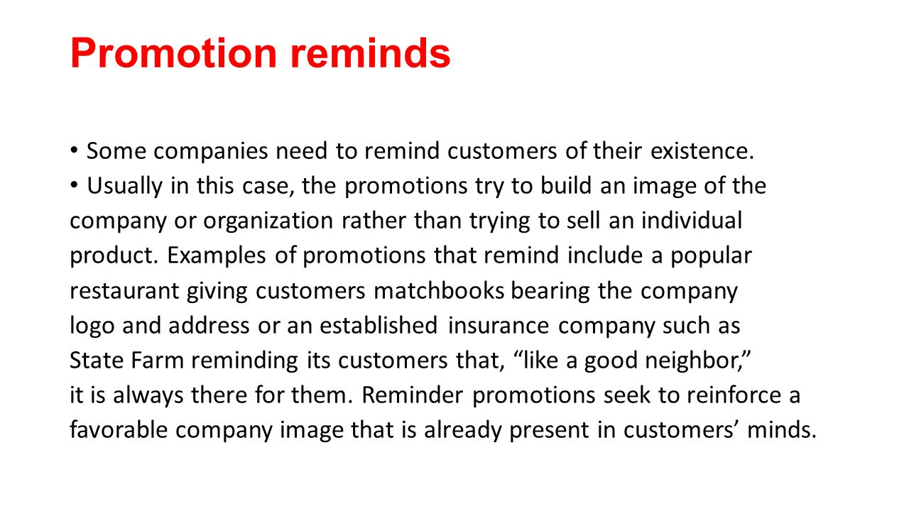 Promotion reminds Some companies need to remind customers of their existence. Usually in this case, the promotions try to build an image of the.