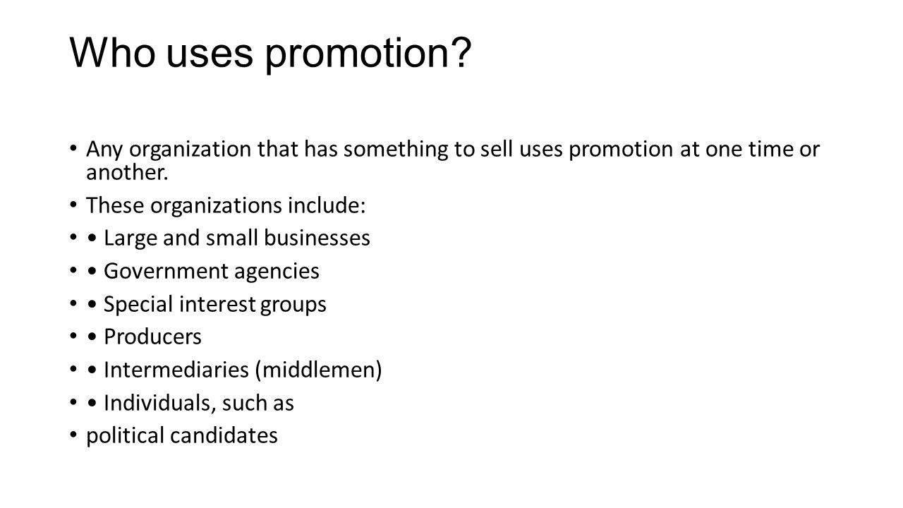 Who uses promotion Any organization that has something to sell uses promotion at one time or another.
