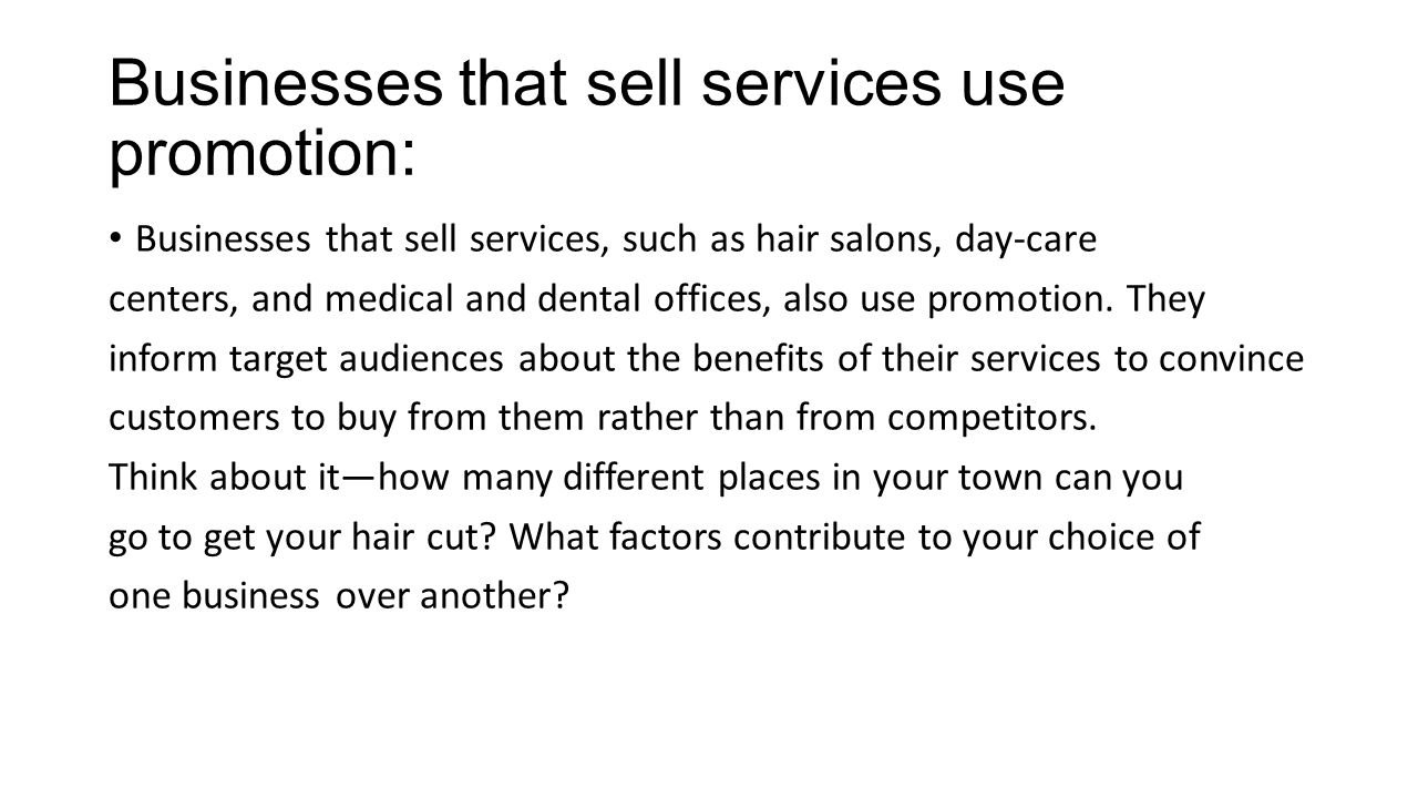 Businesses that sell services use promotion: