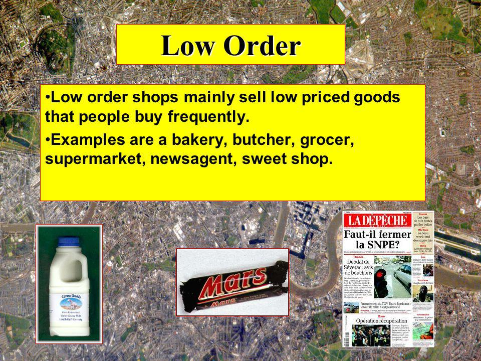 Low Order Low order shops mainly sell low priced goods that people buy frequently.