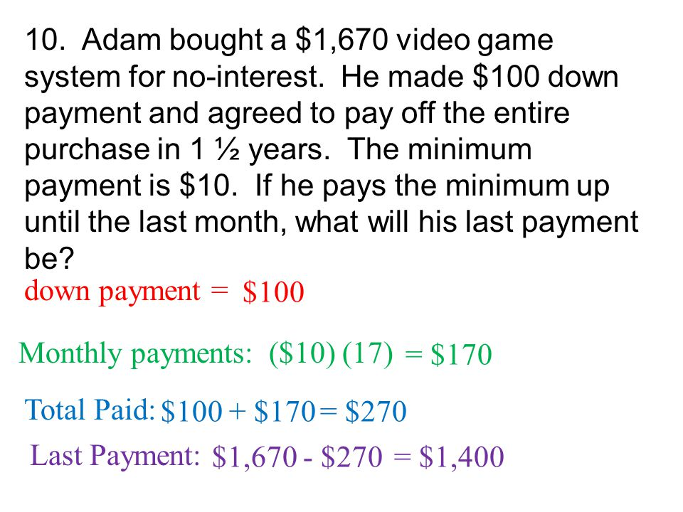 10. Adam bought a $1,670 video game system for no-interest