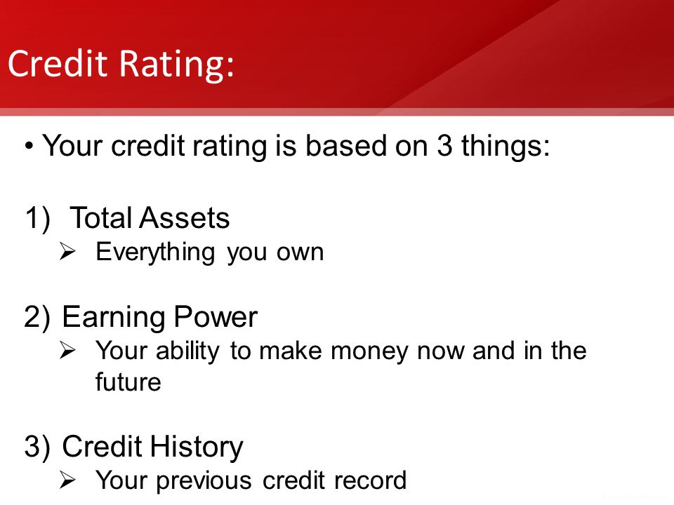 Credit Rating: Your credit rating is based on 3 things: Total Assets