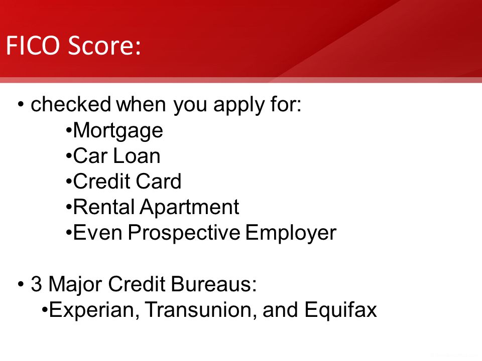 FICO Score: checked when you apply for: Mortgage Car Loan Credit Card
