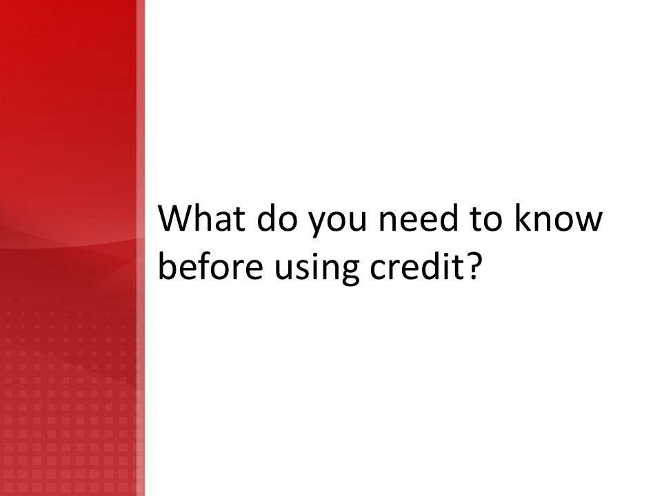 What do you need to know before using credit