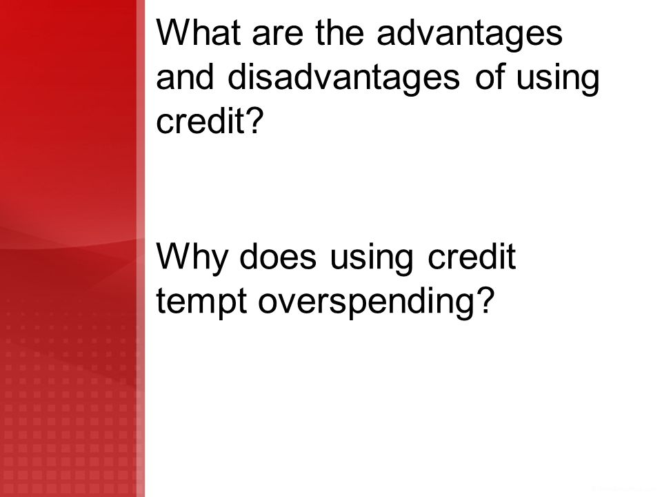 What are the advantages and disadvantages of using credit