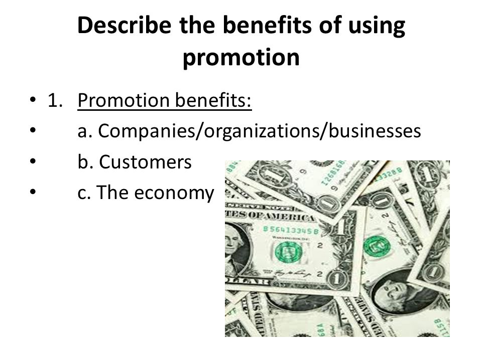 Describe the benefits of using promotion