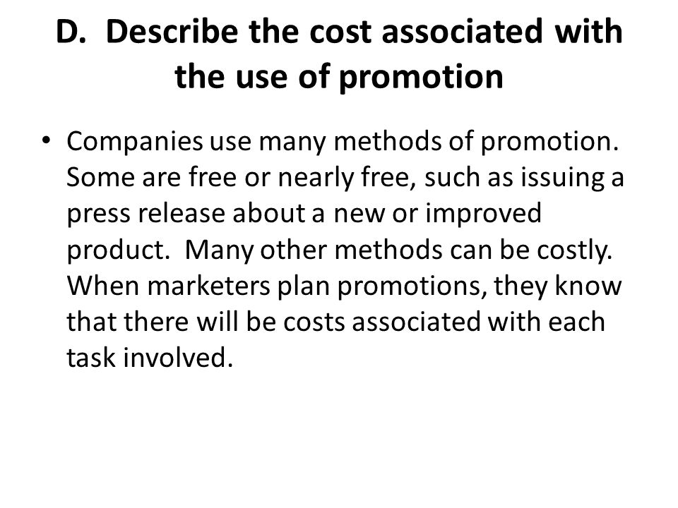 D. Describe the cost associated with the use of promotion