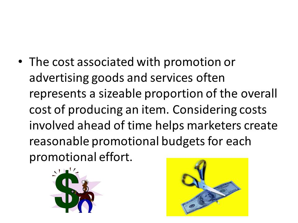 The cost associated with promotion or advertising goods and services often represents a sizeable proportion of the overall cost of producing an item.