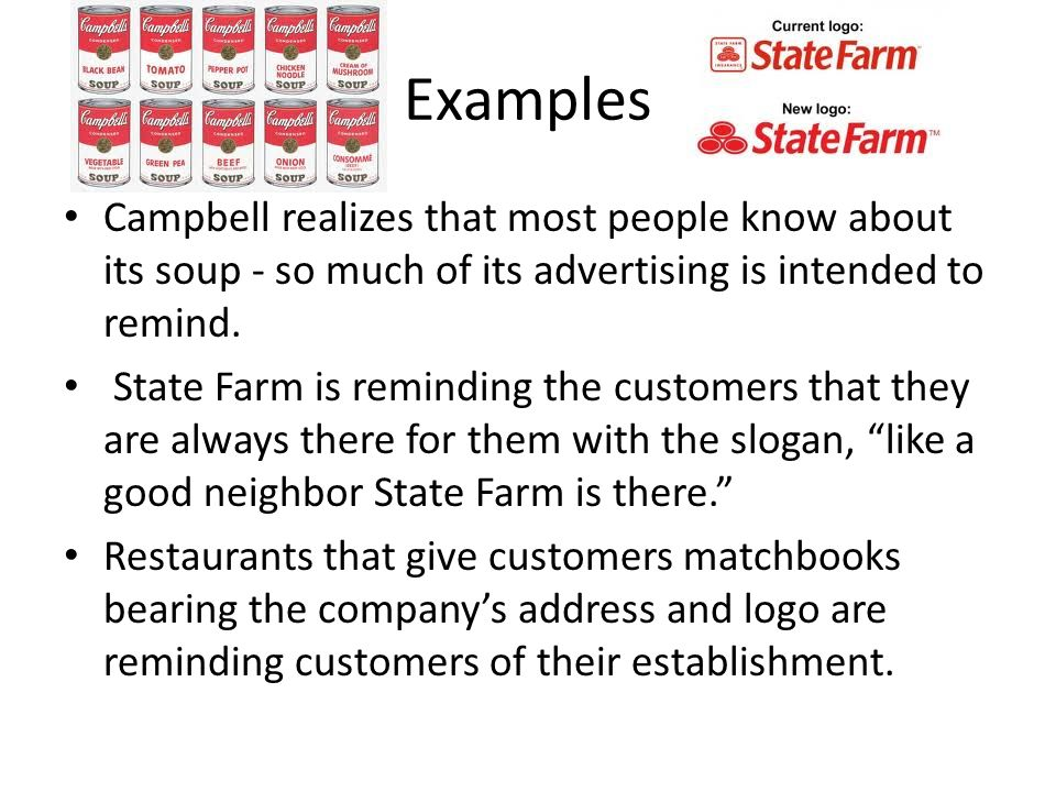 Examples Campbell realizes that most people know about its soup - so much of its advertising is intended to remind.