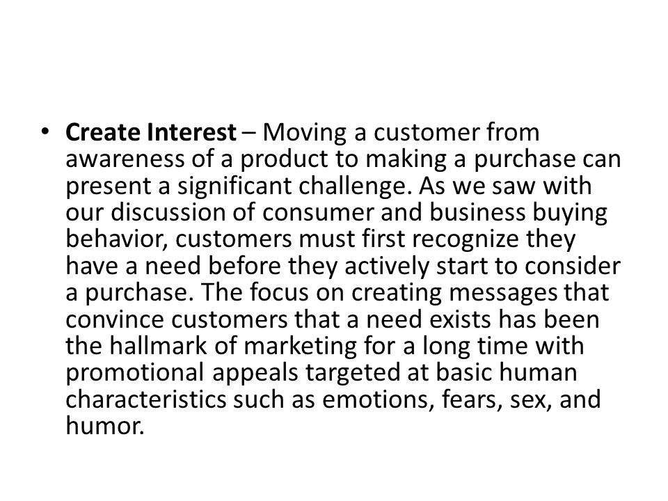 Create Interest – Moving a customer from awareness of a product to making a purchase can present a significant challenge.