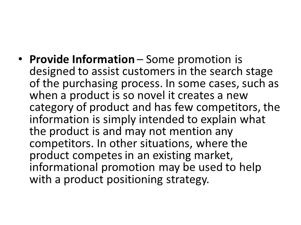 Provide Information – Some promotion is designed to assist customers in the search stage of the purchasing process.