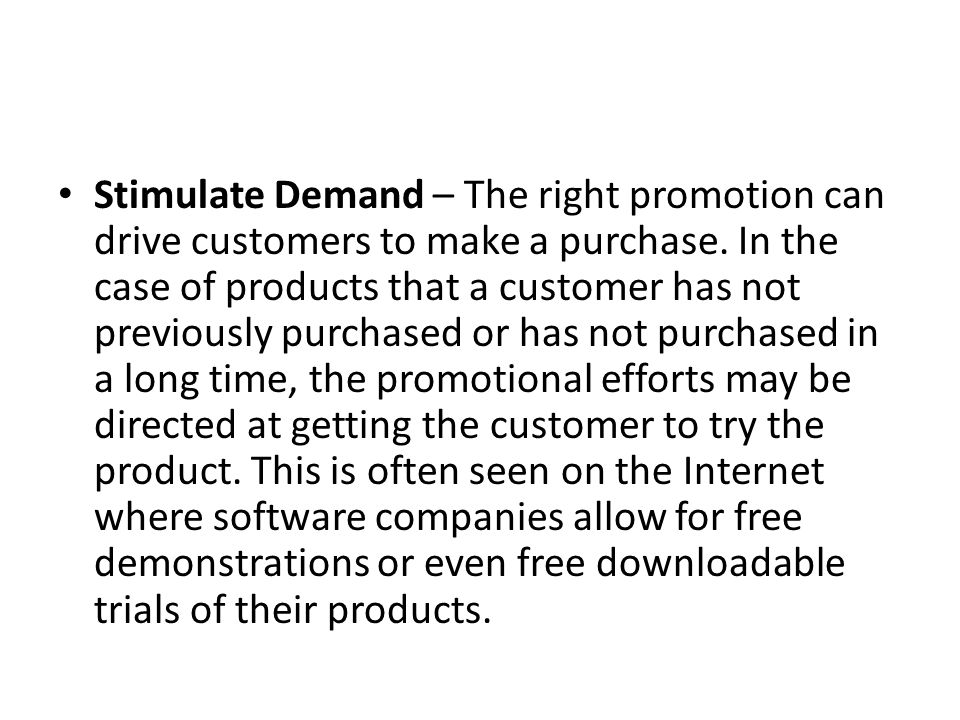 Stimulate Demand – The right promotion can drive customers to make a purchase.
