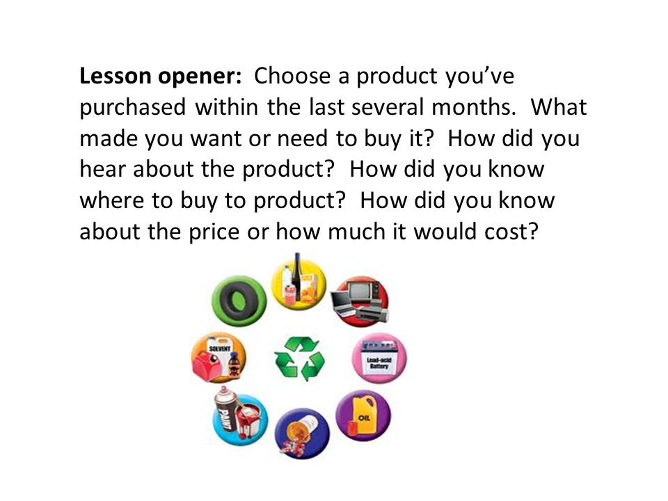 Lesson opener: Choose a product you've purchased within the last several months.