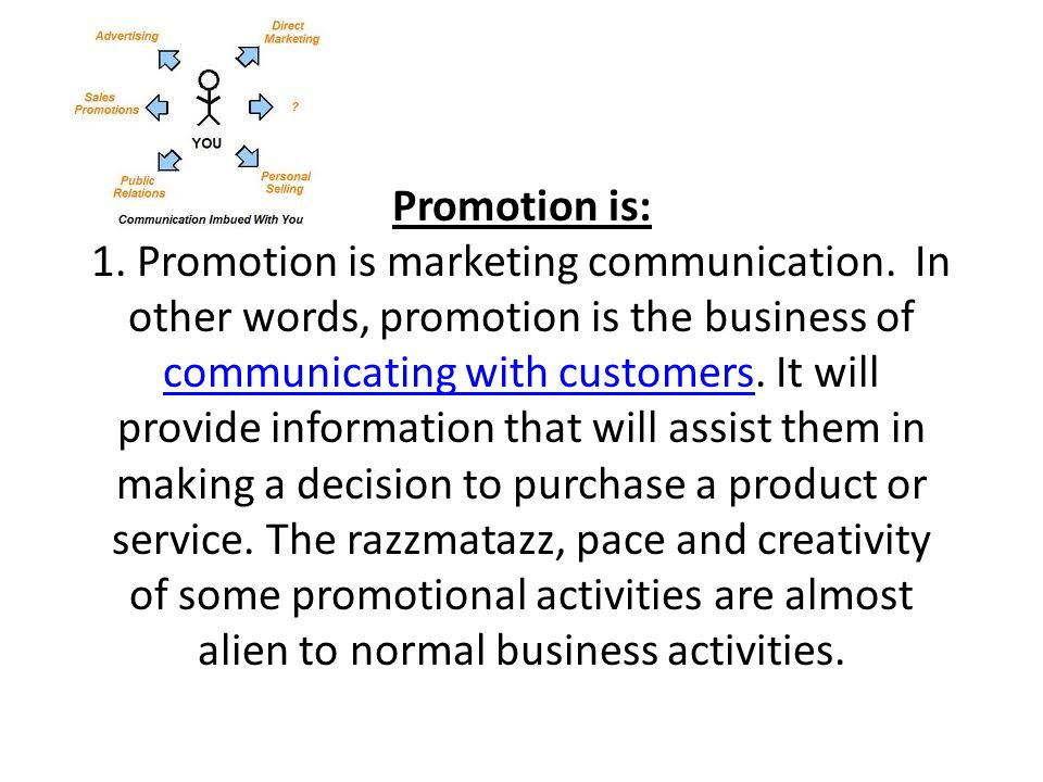 Promotion is: 1. Promotion is marketing communication