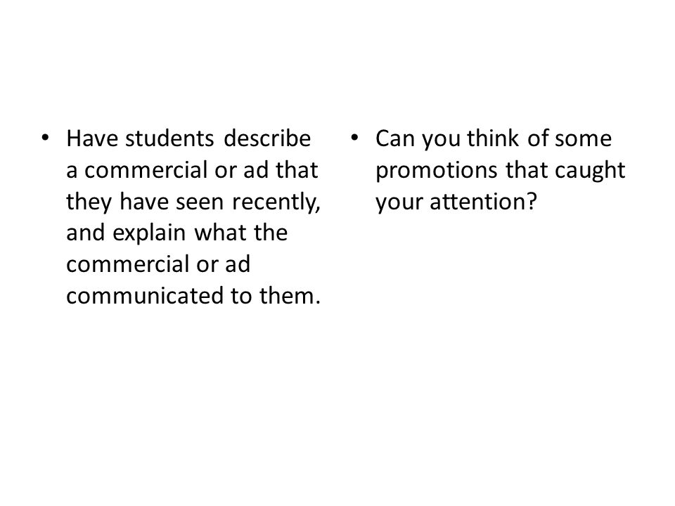Have students describe a commercial or ad that they have seen recently, and explain what the commercial or ad communicated to them.