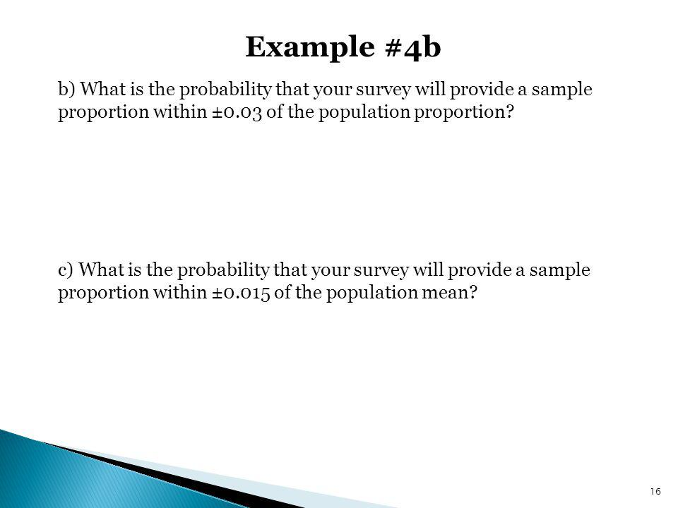 Example #4b b) What is the probability that your survey will provide a sample proportion within ±0.03 of the population proportion