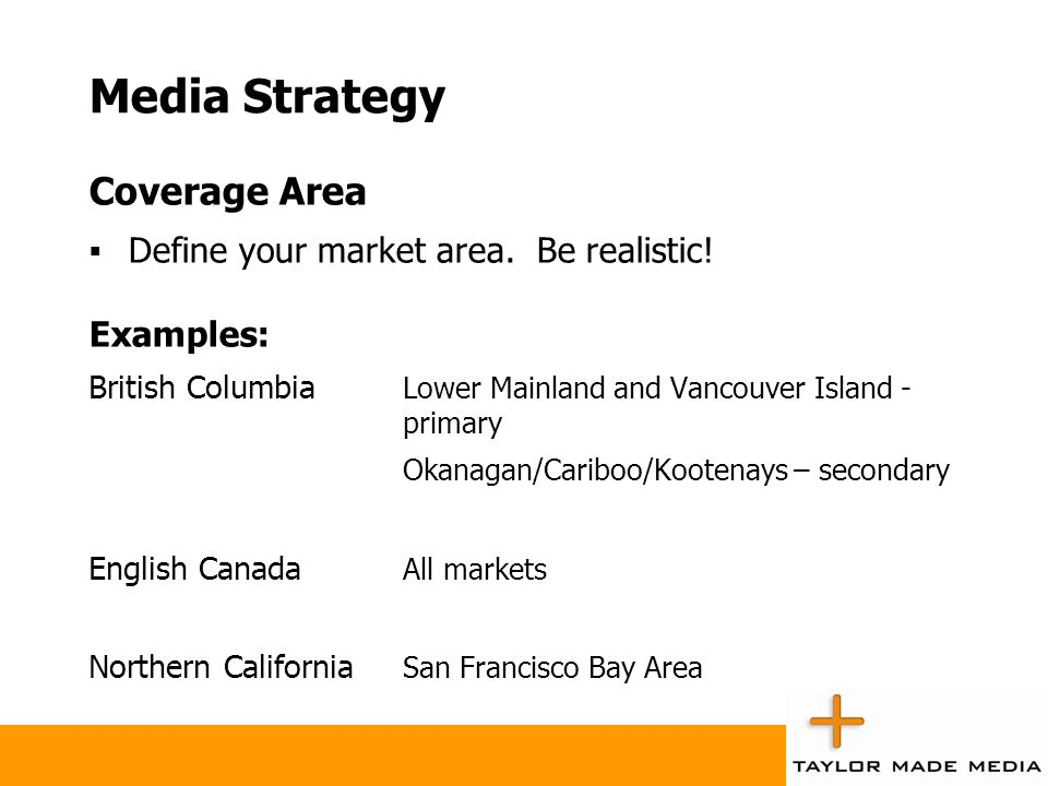 Media Strategy Coverage Area Define your market area. Be realistic!