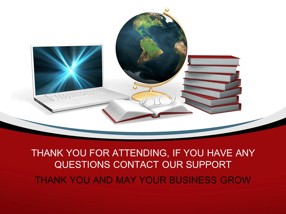 THANK YOU FOR ATTENDING, IF YOU HAVE ANY QUESTIONS CONTACT OUR SUPPORT