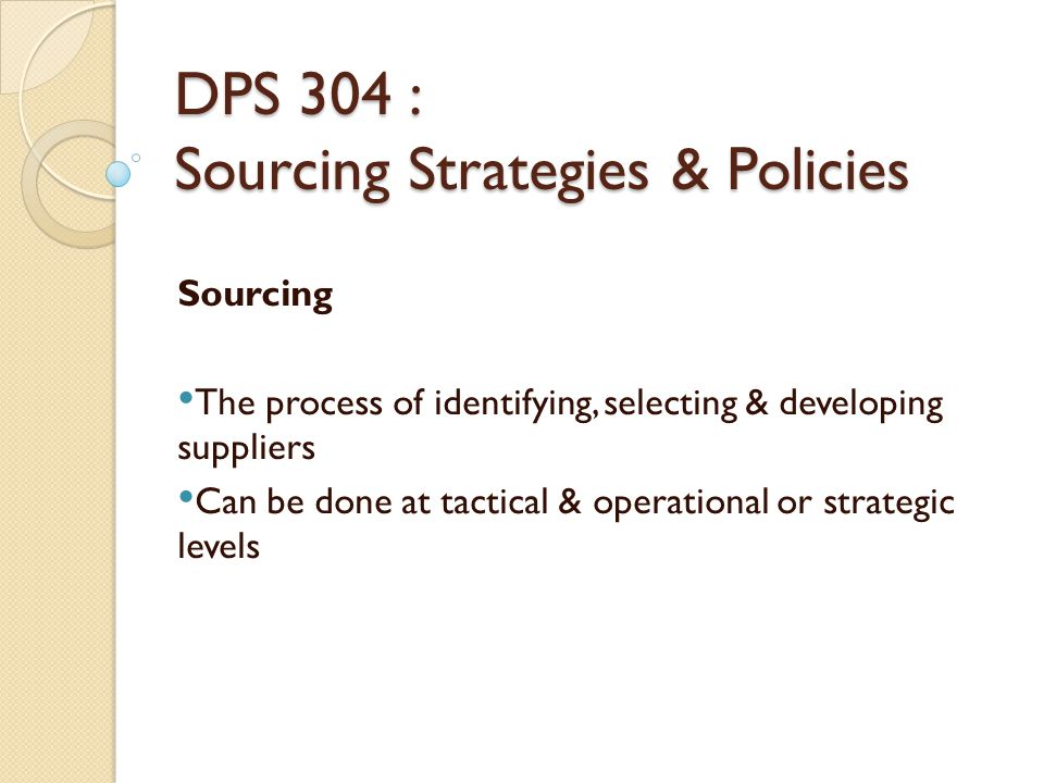 DPS 304 : Sourcing Strategies & Policies