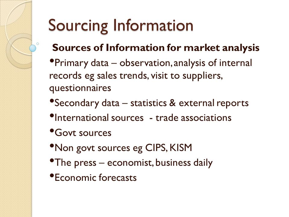 Sourcing Information Sources of Information for market analysis