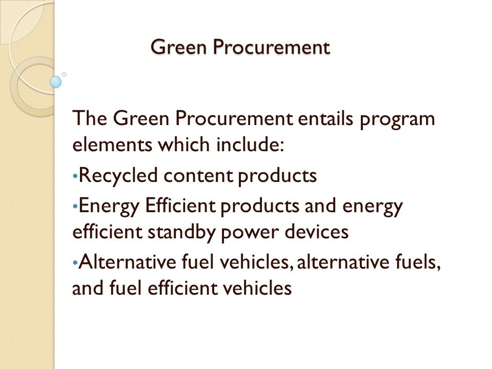 Green Procurement The Green Procurement entails program elements which include: Recycled content products.