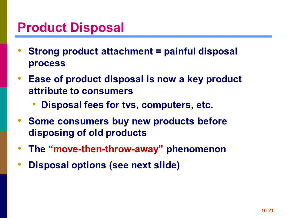 Product Disposal Strong product attachment = painful disposal process