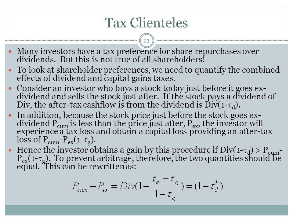 Tax Clienteles Many investors have a tax preference for share repurchases over dividends. But this is not true of all shareholders!