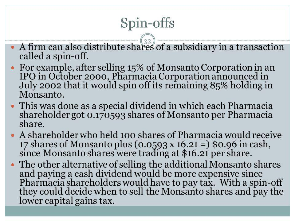 Spin-offs A firm can also distribute shares of a subsidiary in a transaction called a spin-off.