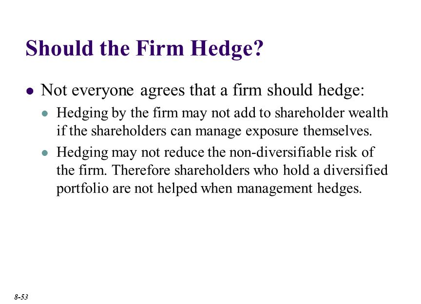 Should the Firm Hedge In the presence of market imperfections, the firm should hedge. Information Asymmetry.