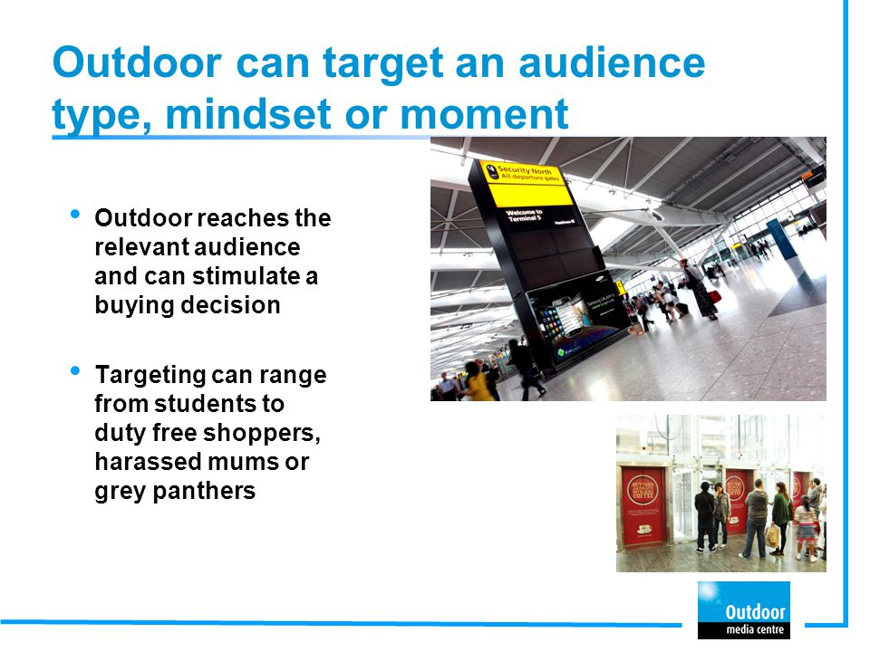 Outdoor can target an audience type, mindset or moment