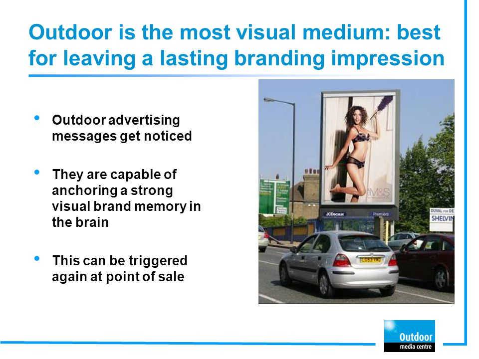 Outdoor is the most visual medium: best for leaving a lasting branding impression