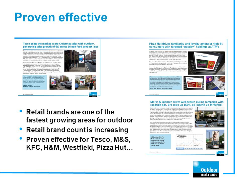 Proven effective Retail brands are one of the fastest growing areas for outdoor. Retail brand count is increasing.