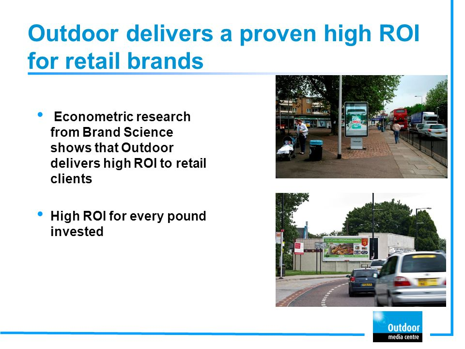 Outdoor delivers a proven high ROI for retail brands